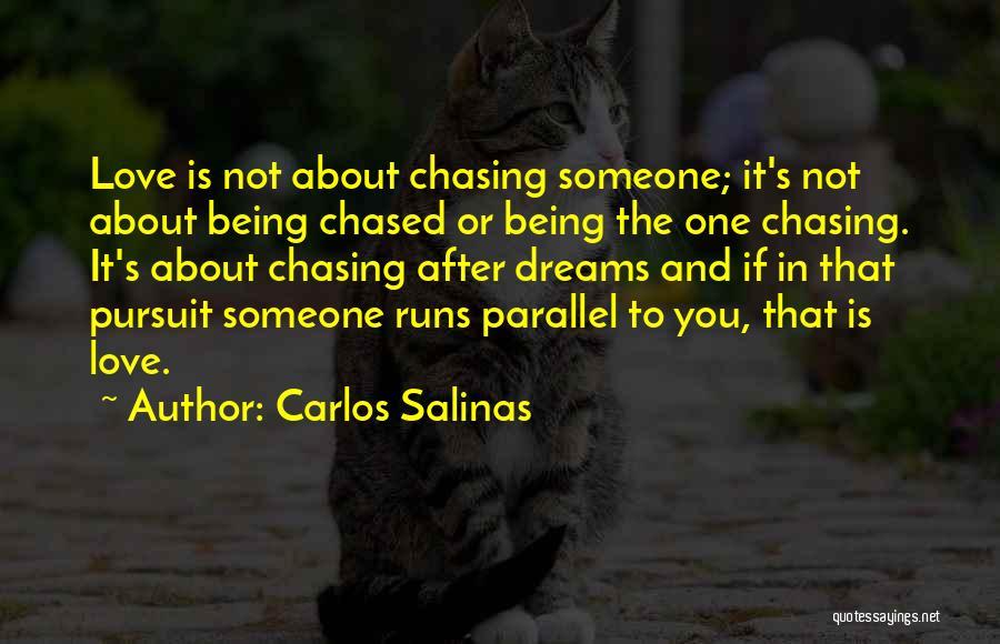 Not Chasing Dreams Quotes By Carlos Salinas
