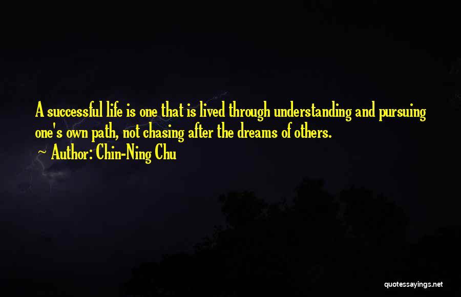 Not Chasing Dreams Quotes By Chin-Ning Chu
