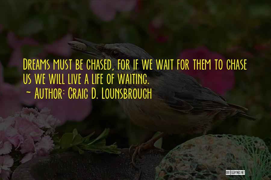 Not Chasing Dreams Quotes By Craig D. Lounsbrough