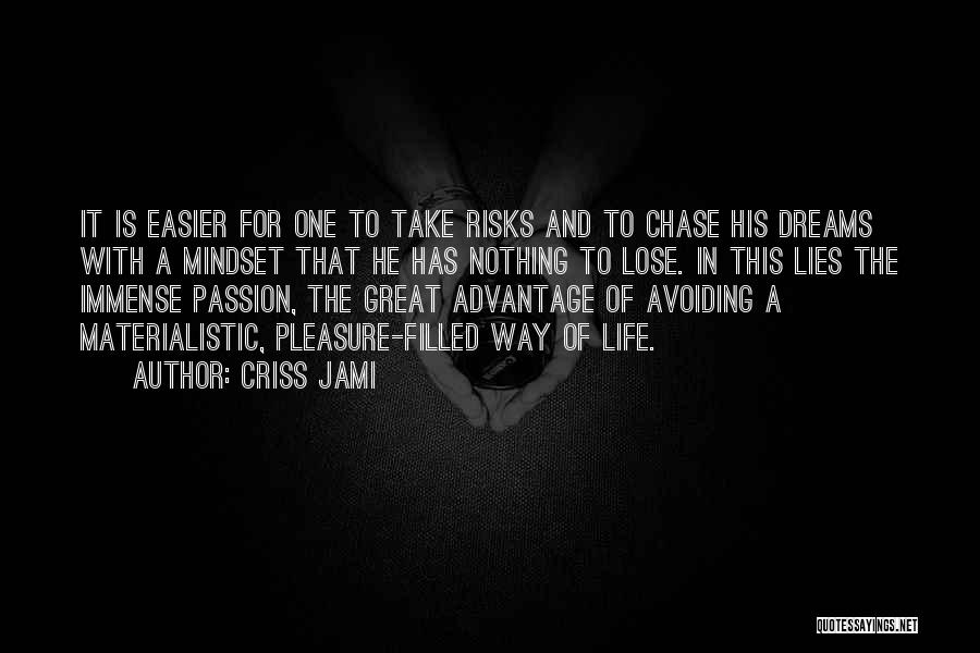 Not Chasing Dreams Quotes By Criss Jami