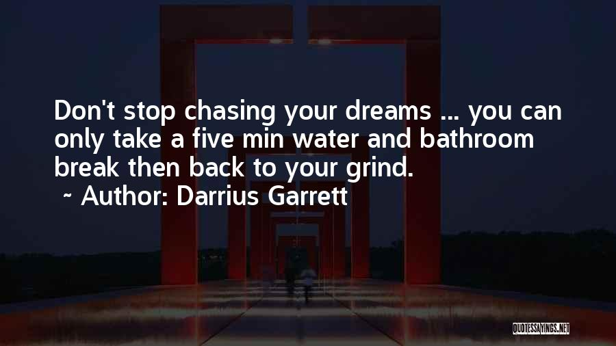 Not Chasing Dreams Quotes By Darrius Garrett