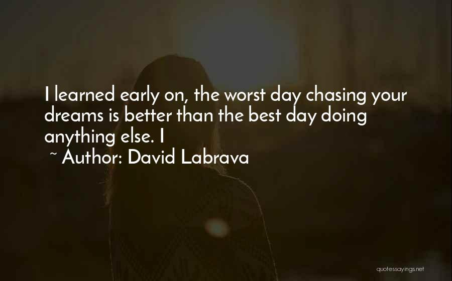 Not Chasing Dreams Quotes By David Labrava