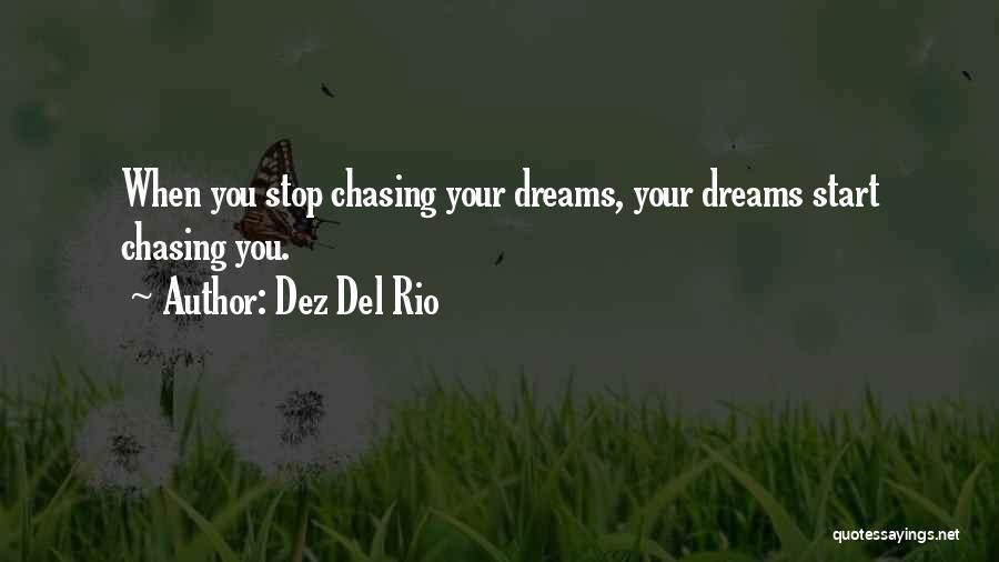 Not Chasing Dreams Quotes By Dez Del Rio