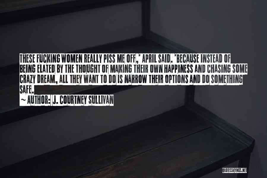 Not Chasing Dreams Quotes By J. Courtney Sullivan
