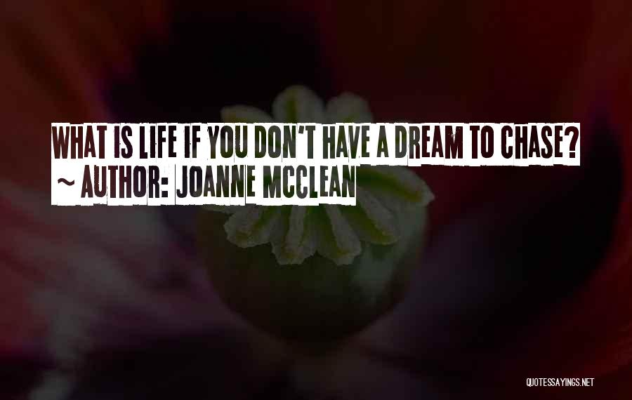 Not Chasing Dreams Quotes By Joanne McClean