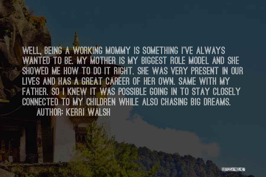 Not Chasing Dreams Quotes By Kerri Walsh