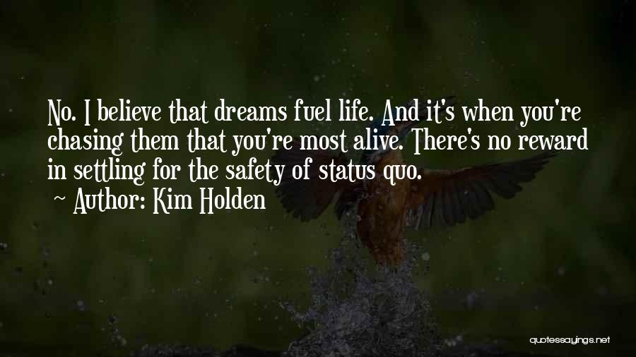 Not Chasing Dreams Quotes By Kim Holden