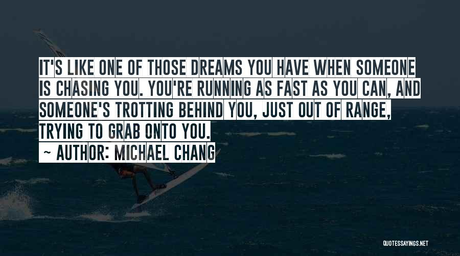 Not Chasing Dreams Quotes By Michael Chang