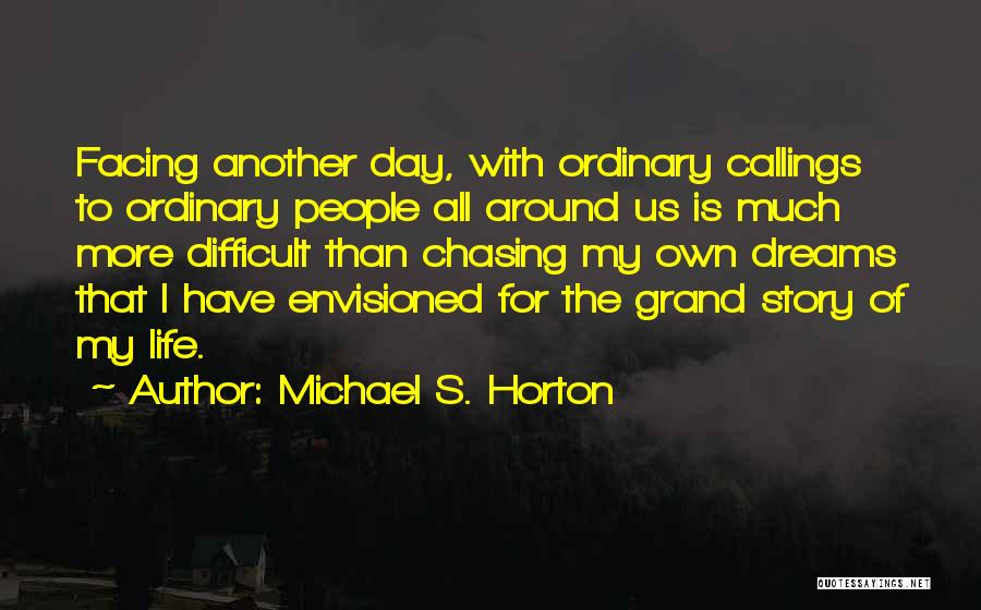 Not Chasing Dreams Quotes By Michael S. Horton
