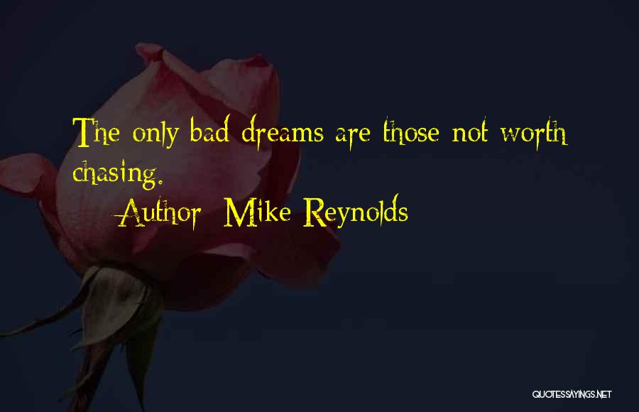 Not Chasing Dreams Quotes By Mike Reynolds