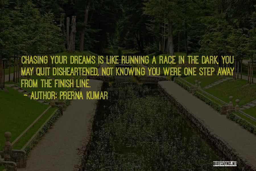 Not Chasing Dreams Quotes By Prerna Kumar