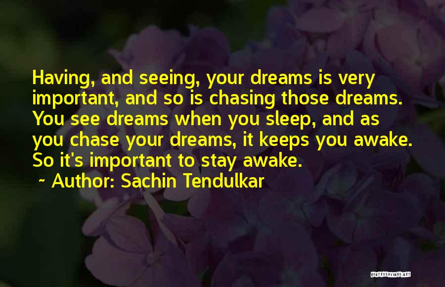 Not Chasing Dreams Quotes By Sachin Tendulkar