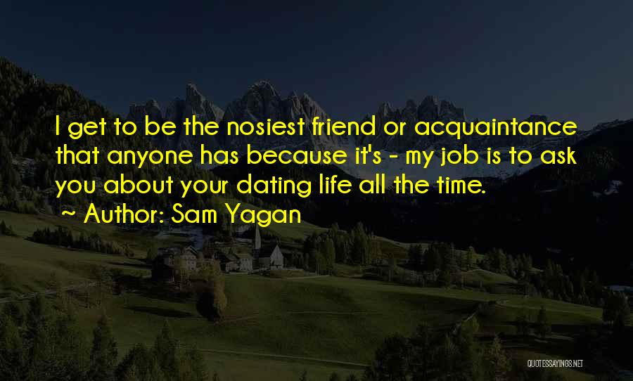 Not Dating Your Best Friend Quotes By Sam Yagan