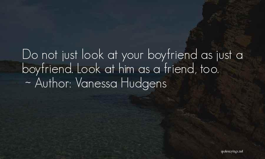 Not Dating Your Best Friend Quotes By Vanessa Hudgens