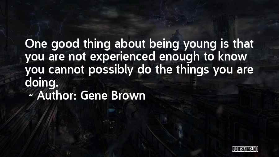 Not Doing Enough Quotes By Gene Brown