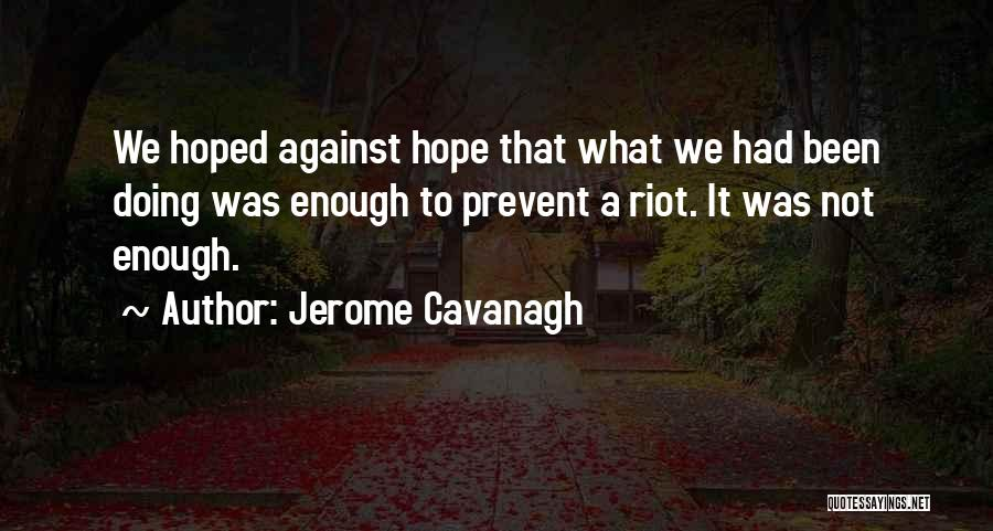 Not Doing Enough Quotes By Jerome Cavanagh