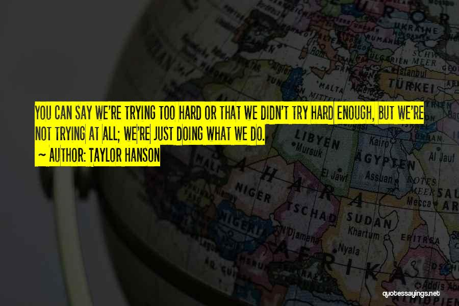 Not Doing Enough Quotes By Taylor Hanson