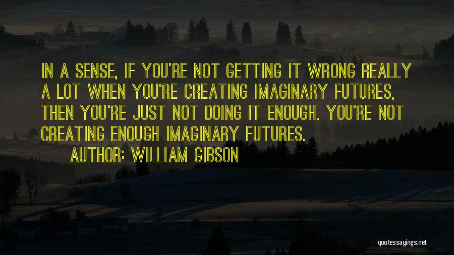 Not Doing Enough Quotes By William Gibson