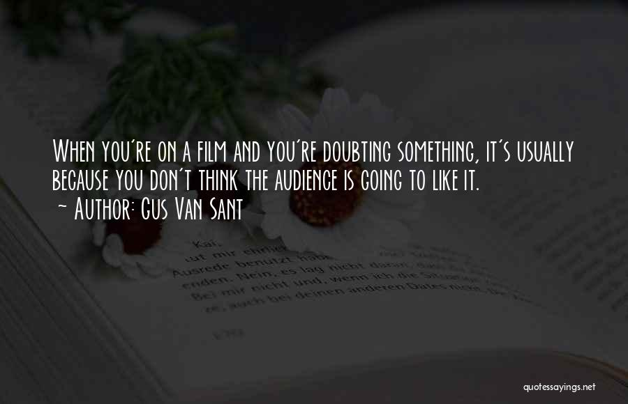 Not Doubting Someone Quotes By Gus Van Sant