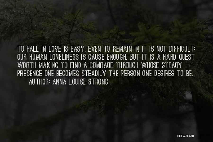 Not Easy To Fall In Love Quotes By Anna Louise Strong