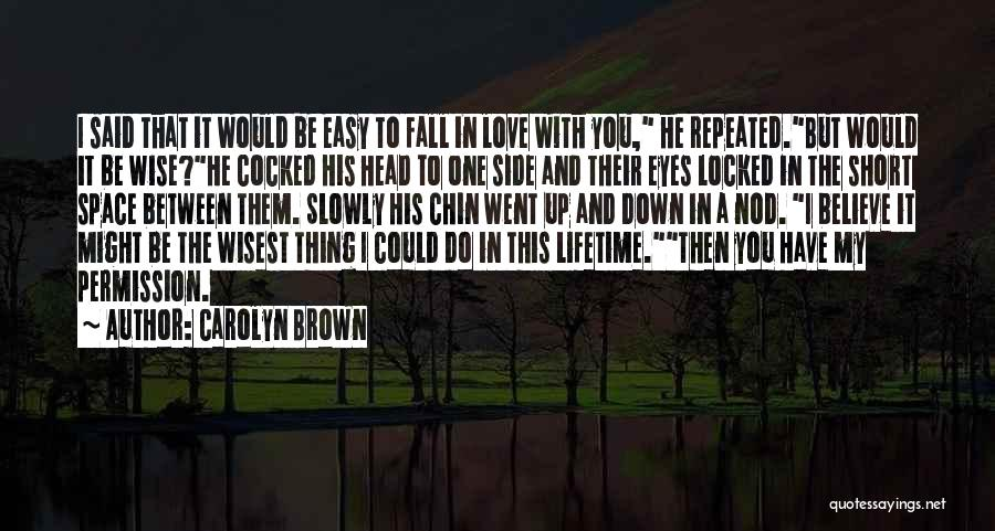 Not Easy To Fall In Love Quotes By Carolyn Brown
