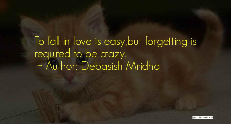 Not Easy To Fall In Love Quotes By Debasish Mridha