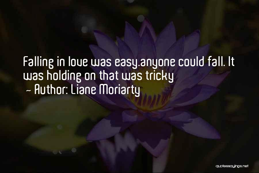 Not Easy To Fall In Love Quotes By Liane Moriarty