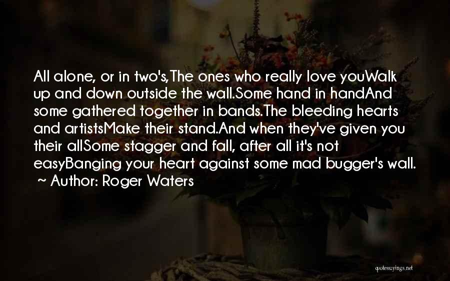Not Easy To Fall In Love Quotes By Roger Waters