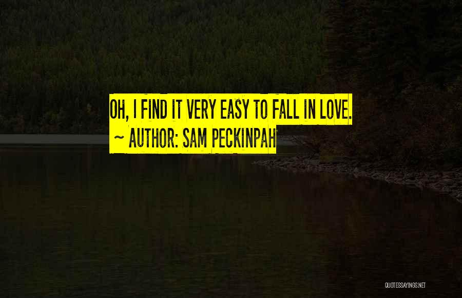 Not Easy To Fall In Love Quotes By Sam Peckinpah
