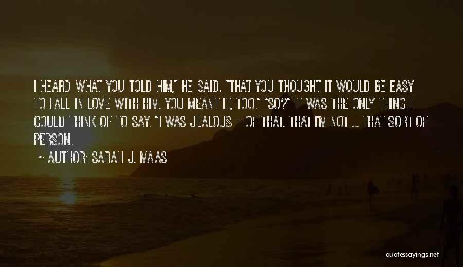 Not Easy To Fall In Love Quotes By Sarah J. Maas