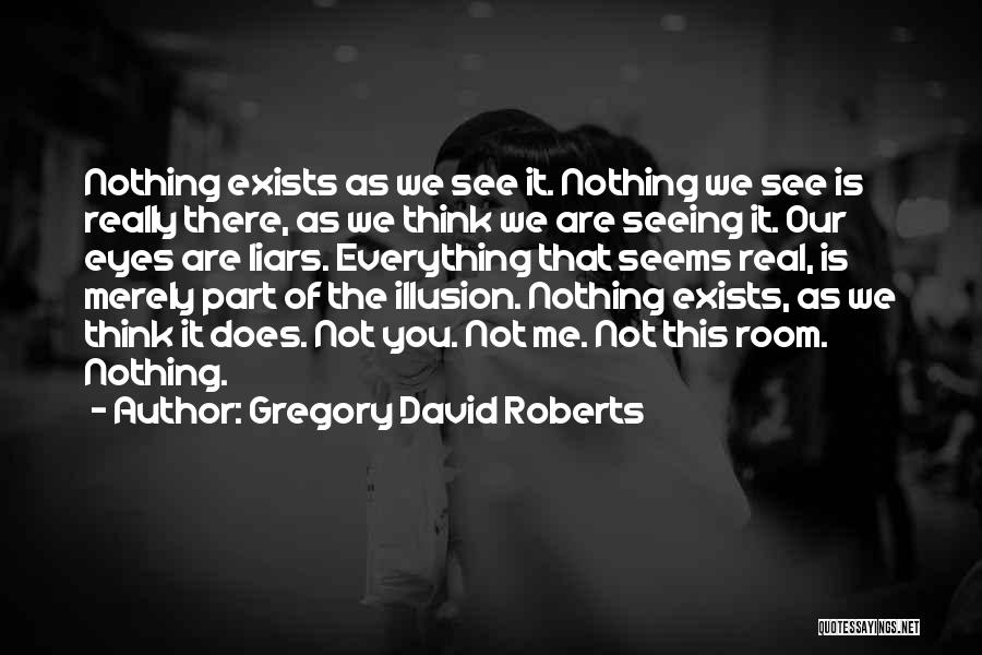 Not Everything Seems Quotes By Gregory David Roberts