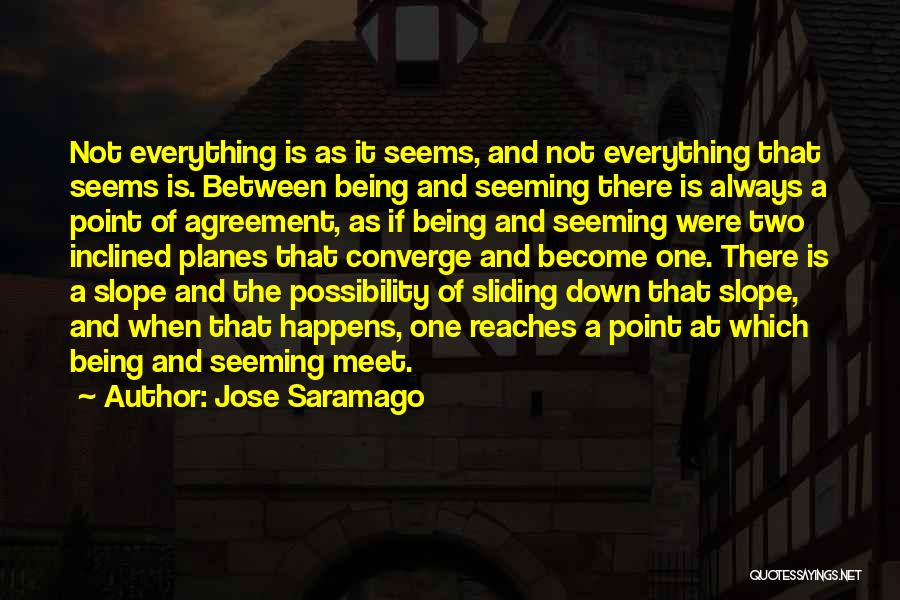 Not Everything Seems Quotes By Jose Saramago