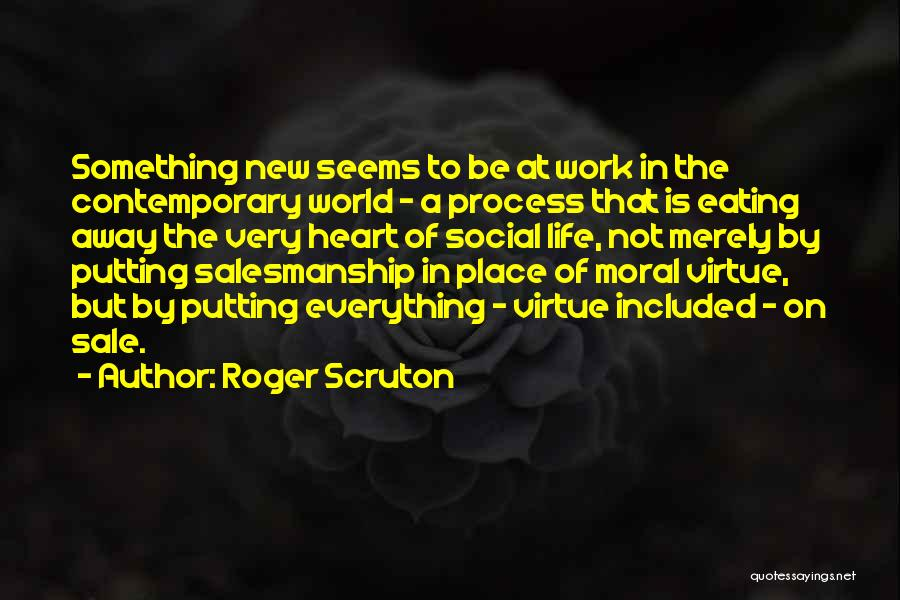 Not Everything Seems Quotes By Roger Scruton