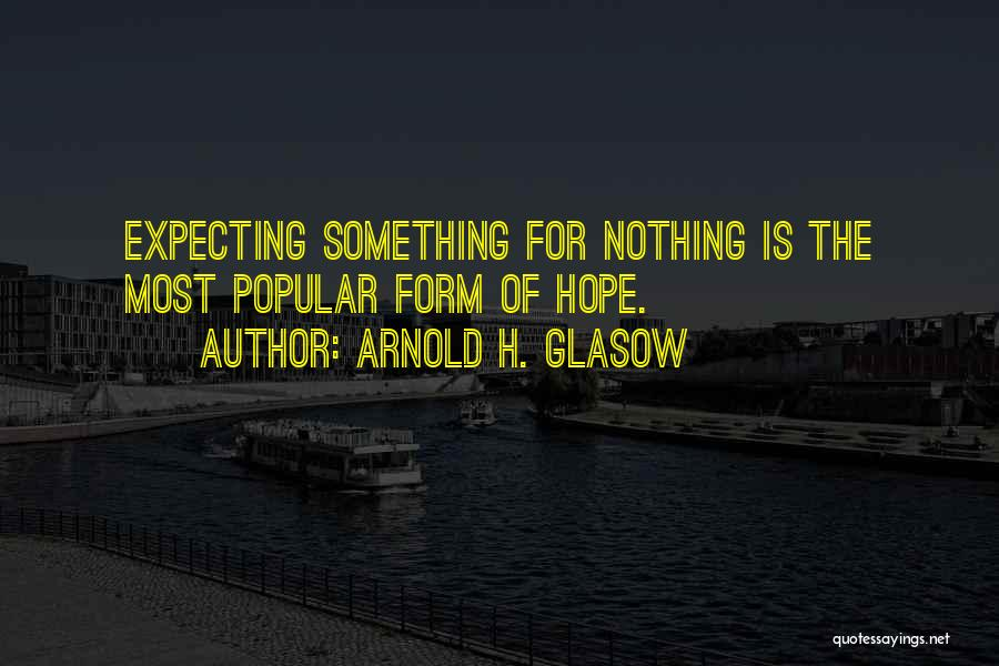 Not Expecting Things From Others Quotes By Arnold H. Glasow