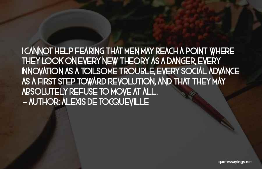 Not Fearing Change Quotes By Alexis De Tocqueville
