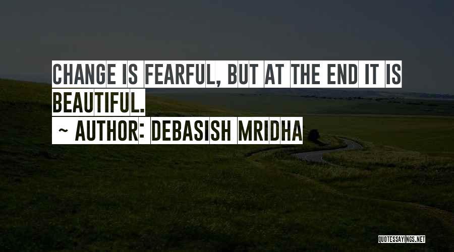 Not Fearing Change Quotes By Debasish Mridha
