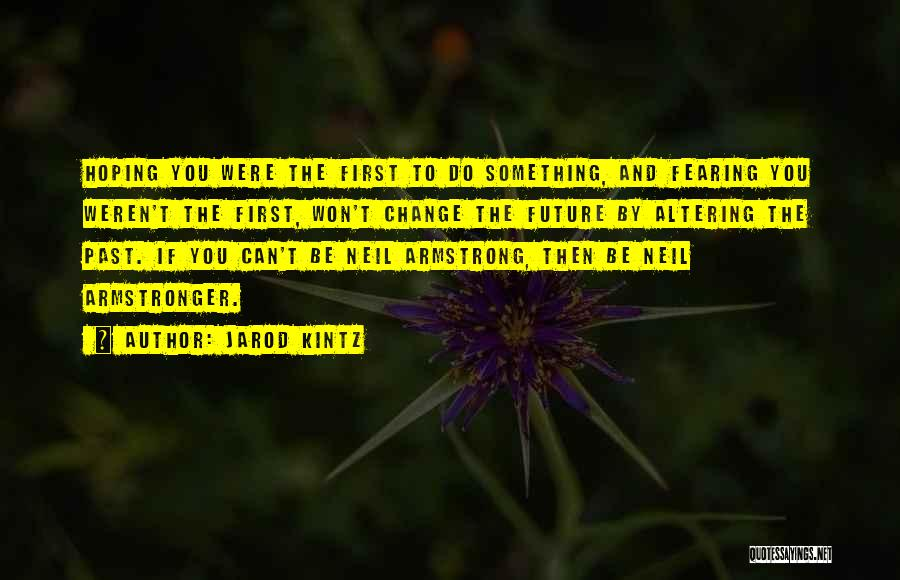 Not Fearing Change Quotes By Jarod Kintz