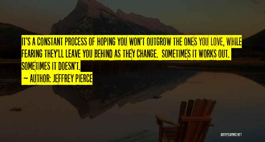 Not Fearing Change Quotes By Jeffrey Pierce
