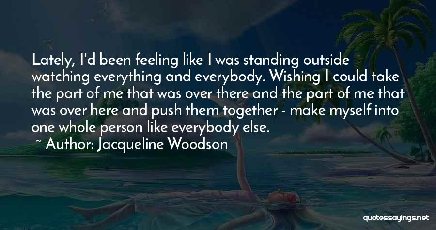 Not Feeling Like Myself Lately Quotes By Jacqueline Woodson