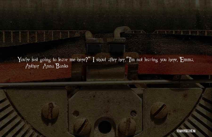 Not Feeling Sorry For Yourself Quotes By Anna Banks