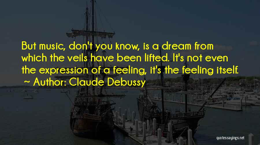 Not Feeling Sorry For Yourself Quotes By Claude Debussy