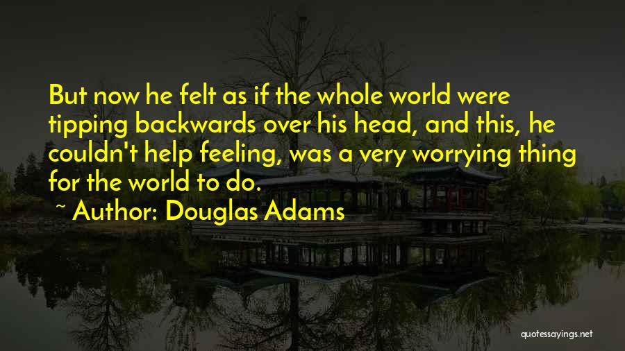 Not Feeling Sorry For Yourself Quotes By Douglas Adams