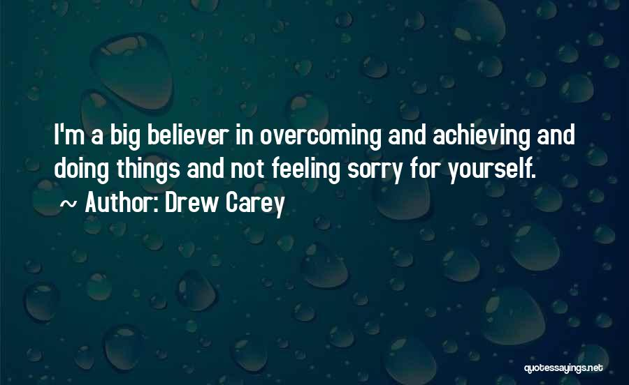 Not Feeling Sorry For Yourself Quotes By Drew Carey