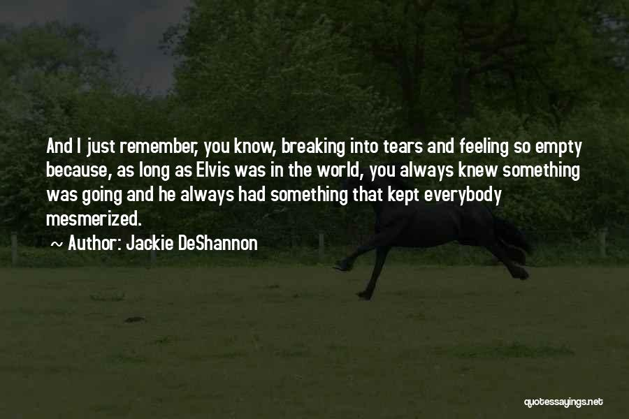 Not Feeling Sorry For Yourself Quotes By Jackie DeShannon