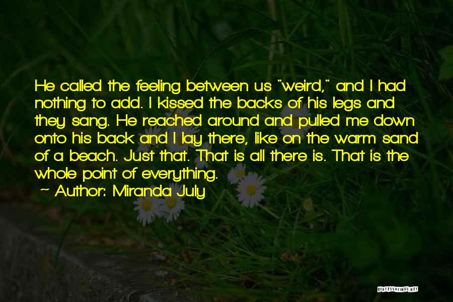Not Feeling Sorry For Yourself Quotes By Miranda July