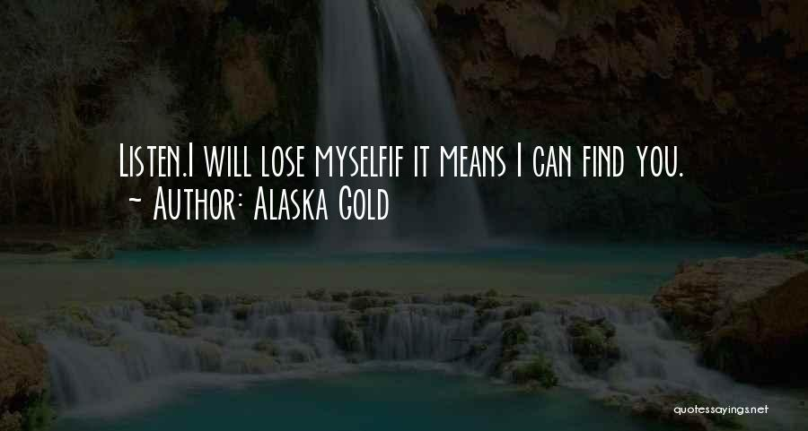 Not Finding Love Yet Quotes By Alaska Gold