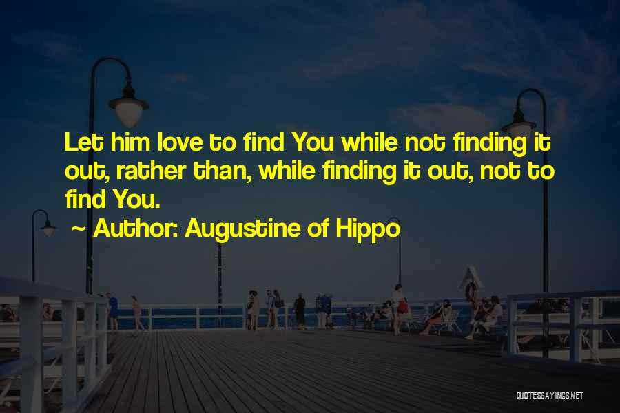 Not Finding Love Yet Quotes By Augustine Of Hippo