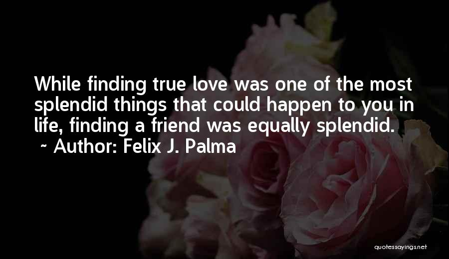 Not Finding Love Yet Quotes By Felix J. Palma