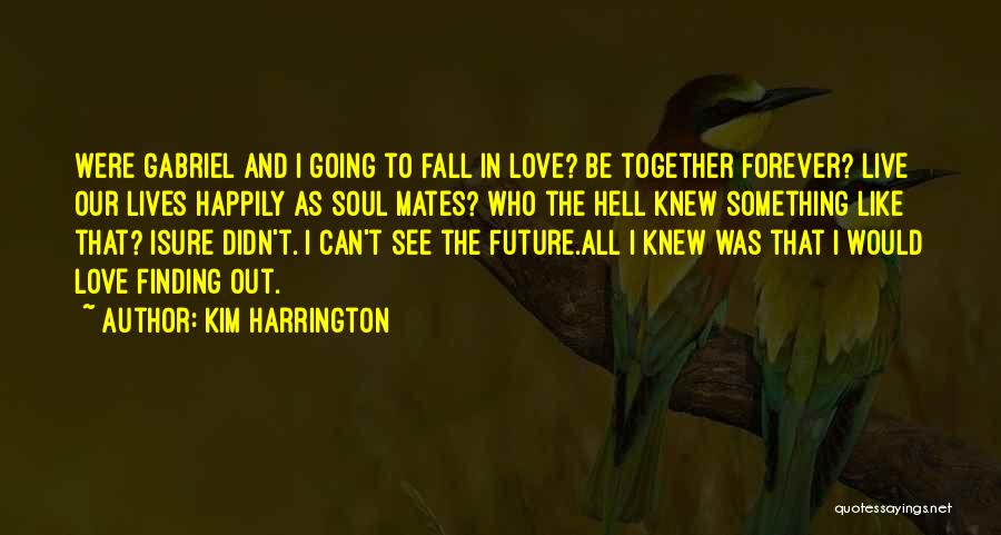 Not Finding Love Yet Quotes By Kim Harrington