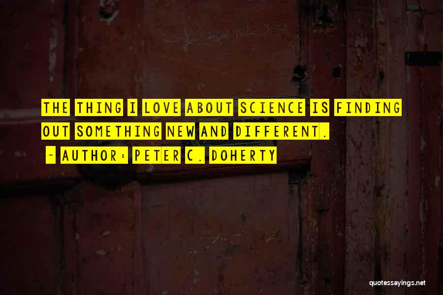 Not Finding Love Yet Quotes By Peter C. Doherty